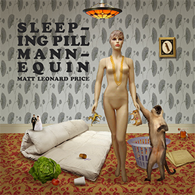 Singer/Songwriter Matt Leonard Price's Sleeping Pill Mannequin